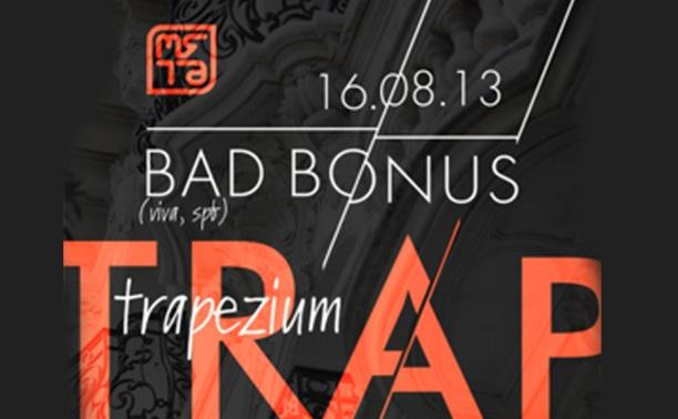 Trapezium w/ Bad Bonus (Viva, Spb)