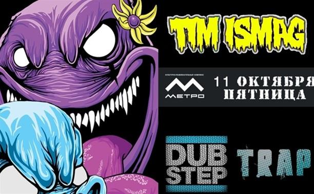 TIM ISMAG (Dubstep Planet,Bassland)