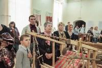"""В Ленинском открылась выставка """"Традиционное тульское ткачество"""", Фото: 7"""